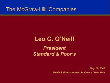 Leo C. O'Neill President Standard & Poor's May 19, 2000 Media & Entertainment Analysts of New York The McGraw-Hill Companies.