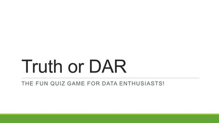 Truth or DAR THE FUN QUIZ GAME FOR DATA ENTHUSIASTS!