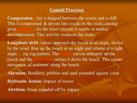 Coastal Processes Compression : Air is trapped between the waves and a cliff. This is compressed & driven into cracks in the rocks causing great pressure.