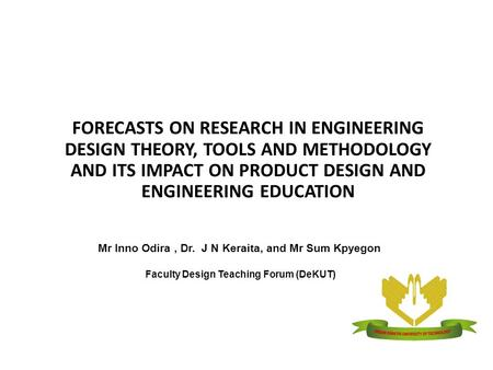 2 nd G2G Technical Seminar – May 2013 FORECASTS ON RESEARCH IN ENGINEERING DESIGN THEORY, TOOLS AND METHODOLOGY AND ITS IMPACT ON PRODUCT DESIGN AND ENGINEERING.