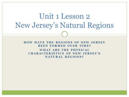 Unit 1 Lesson 2 New Jersey's Natural Regions