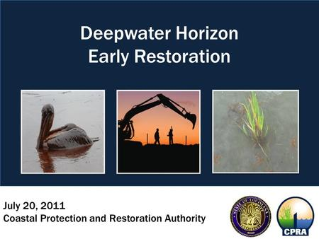July 20, 2011 Coastal Protection and Restoration Authority Deepwater Horizon Early Restoration.
