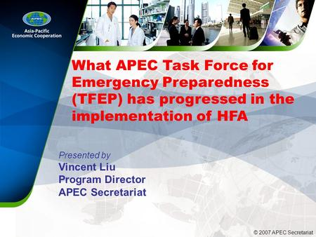 What APEC Task Force for Emergency Preparedness (TFEP) has progressed in the implementation of HFA Presented by Vincent Liu Program Director APEC Secretariat.