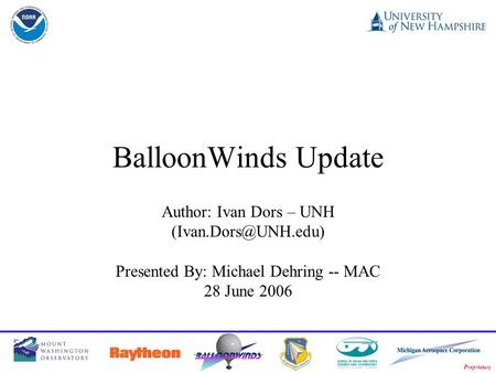 Proprietary BalloonWinds Update Author: Ivan Dors – UNH Presented By: Michael Dehring -- MAC 28 June 2006.