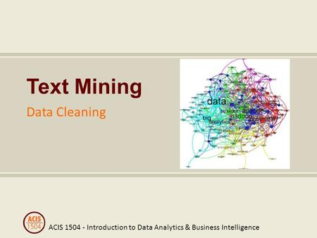 ACIS 1504 - Introduction to Data Analytics & Business Intelligence Text Mining Data Cleaning.