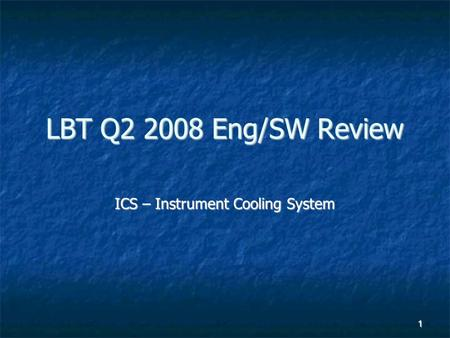 1 LBT Q2 2008 Eng/SW Review ICS – Instrument Cooling System.