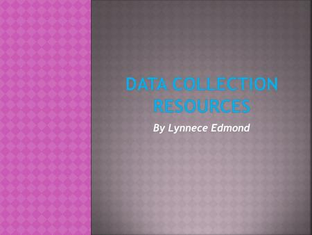 By Lynnece Edmond.  It is essential for researchers to collect data as a way to gather evidence to support their research question.  Collecting data.