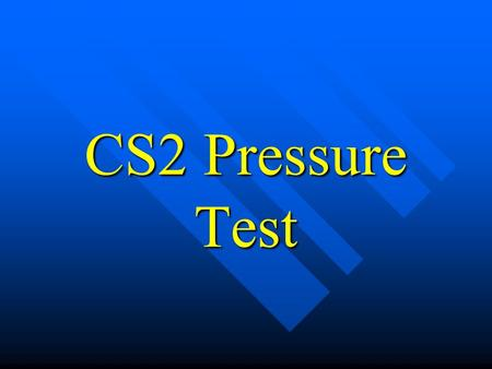 CS2 Pressure Test Objective: Students will inspect, pressure test, determine location of leaks, and determine needed repairs of the coolant system.
