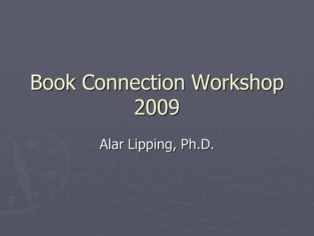 Book Connection Workshop 2009 Alar Lipping, Ph.D..
