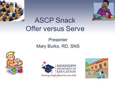 ASCP Snack Offer versus Serve Presenter Mary Burks, RD, SNS.