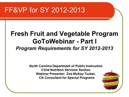 FF&VP for SY 2012-2013 Fresh Fruit and Vegetable Program GoToWebinar - Part I Program Requirements for SY 2012-2013 North Carolina Department of Public.