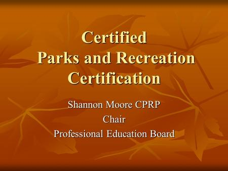 Certified Parks and Recreation Certification Shannon Moore CPRP Chair Professional Education Board.