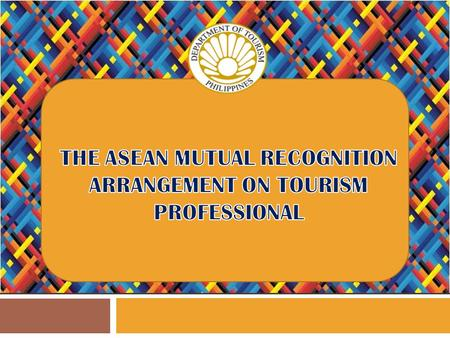 THE ASEAN MUTUAL RECOGNITION ARRANGEMENT ON TOURISM PROFESSIONAL