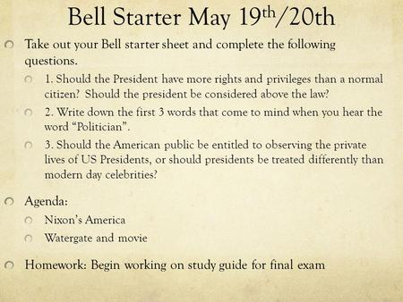 Bell Starter May 19 th /20th Take out your Bell starter sheet and complete the following questions. 1. Should the President have more rights and privileges.