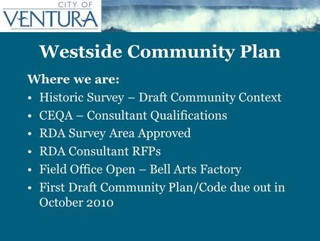 Westside Community Plan Where we are: Historic Survey – Draft Community Context CEQA – Consultant Qualifications RDA Survey Area Approved RDA Consultant.