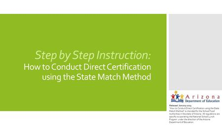 "Step by Step Instruction: How to Conduct Direct Certification using the State Match Method Released January 2014 ""How to Conduct Direct Certification using."