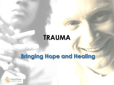 TRAUMA Bringing Hope and Healing. HOSPIVISION Registered Sec. 21 Company Public Benefit Organization Recognized by National Dept. of Health as counseling.