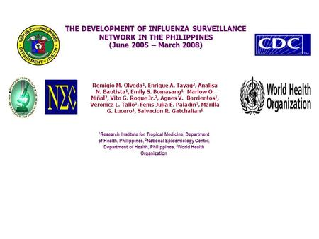THE DEVELOPMENT OF INFLUENZA SURVEILLANCE NETWORK IN THE PHILIPPINES (June 2005 – March 2008)‏ Remigio M. Olveda 1, Enrique A. Tayag 2, Analisa N. Bautista.