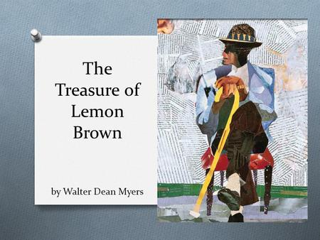 the treasure of lemon brown essay The treasure of lemon brown questions  the treasure of lemon brown although the treasure of lemon brown is a short story, there are many lessons students can learn from reading about a.