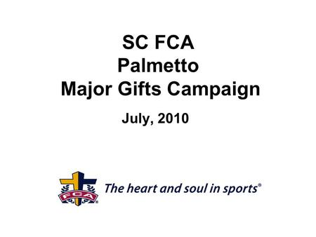 SC FCA Palmetto Major Gifts Campaign July, 2010. SC FCA Growth 20002009 Staff 6 40 Camps 1505500 Coaches Bible Studies ? 42 Revenue $993,000 $3,500,000.