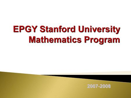 2007-2008.  Web-based mathematics program  A collaboration of Stanford University and K-12 schools 2.