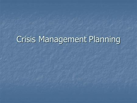 Crisis Management Planning. FYI… Today – section 6 due Today – section 6 due Exam Thursday Exam Thursday Multiple Choice (29 ?'s) Multiple Choice (29.