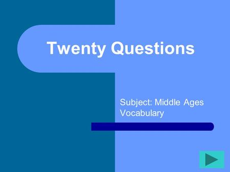 Twenty Questions Subject: Middle Ages Vocabulary.
