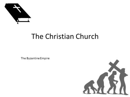 The Christian Church The Byzantine Empire. The Christian Church church leaders in the West and East had different ideas about church practices – difference.