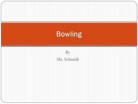 By Mr. Schmidt Bowling. Bowling Etiquette Tip #1 – Observe the foul line at all times. Tip #2 – Be ready to bowl when it is your turn. Tip #3 – Don't.