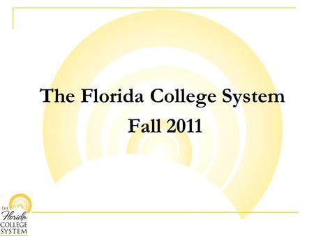 The Florida College System Fall 2011. What do students need to know? 28 colleges in Florida, one near you Lower tuition than a state university and most.