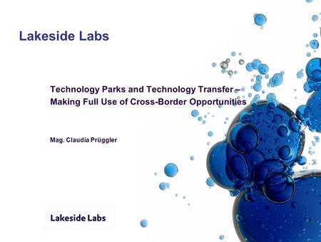 1 Lakeside Labs Technology Parks and Technology Transfer – Making Full Use of Cross-Border Opportunities Mag. Claudia Prüggler.