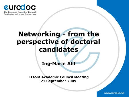 Www.eurodoc.net Networking - from the perspective of doctoral candidates Ing-Marie Ahl EIASM Academic Council Meeting 21 September 2009.