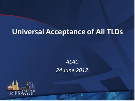 Universal Acceptance of All TLDs ALAC 24 June 2012.