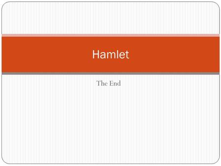 The End Hamlet. Objectives: identify and discuss the characteristics of the play that mark it as a Shakespearean tragedy. as some of act 5 questions are.