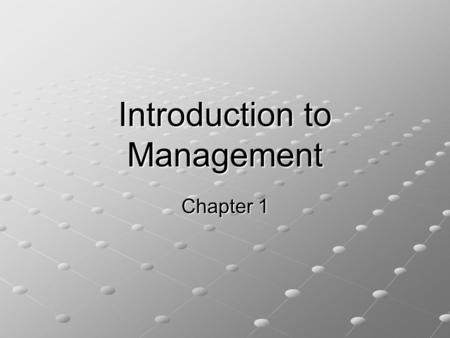 Introduction to Management Chapter 1. Topics What is management? What do managers do? What challenges do managers at different levels face?