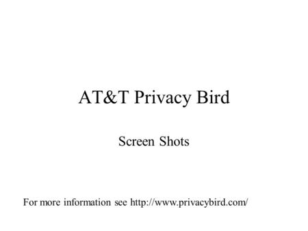 AT&T Privacy Bird Screen Shots For more information see