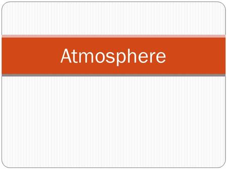 Atmosphere. ATMOSPHERE Atmosphere- the air that surrounds the Earth. A mixture of gases that surrounds the Earth 2 abundant (plentiful) gases- Nitrogen.