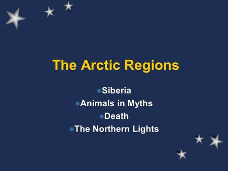 The Arctic Regions Siberia Animals in Myths Death The Northern Lights.