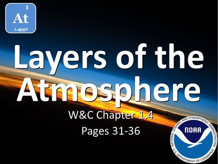 Layers of the W&C Chapter 1.4 Pages 31-36 W&C Chapter 1.4 Pages 31-36 Atmosphere At 1 1.4ppt.