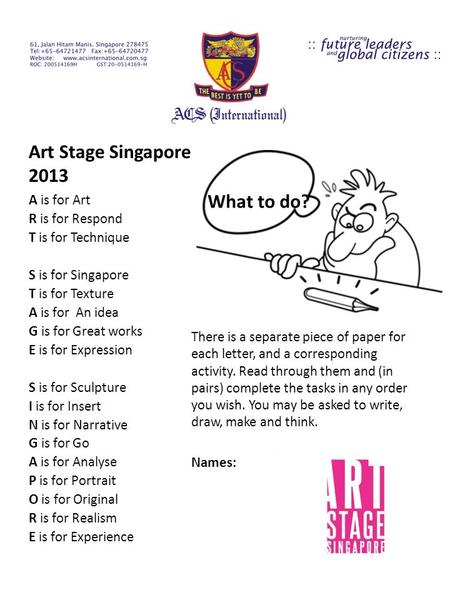 Art Stage Singapore 2013 A is for Art R is for Respond T is for Technique S is for Singapore T is for Texture A is for An idea G is for Great works E is.
