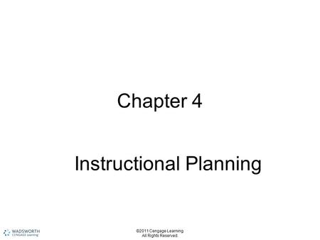 ©2011 Cengage Learning. All Rights Reserved. Chapter 4 Instructional Planning.