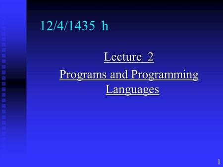 1 12/4/1435 h Lecture 2 Programs and Programming Languages.