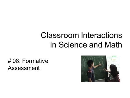 Classroom Interactions in Science and Math # 08: Formative Assessment.