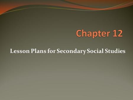 "Lesson Plans for Secondary Social Studies. Looking Ahead Is there a ""cookie-cutter"" approach to writing lesson plans? What elements do you feel are necessary."