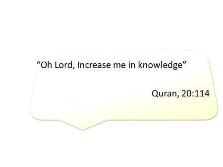 """Oh Lord, Increase me in knowledge"" Quran, 20:114."