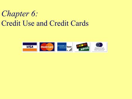 Chapter 6: Credit Use and Credit Cards. Objectives Compare and contrast installment and non-installment credit and discuss the costs of credit. Discuss.