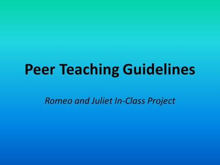 Peer Teaching Guidelines Romeo and Juliet In-Class Project.