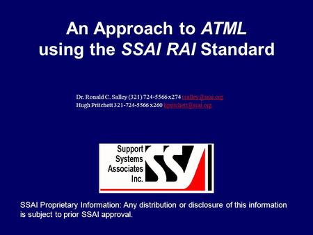 An Approach to ATML using the SSAI RAI Standard SSAI Proprietary Information: Any distribution or disclosure of this information is subject to prior SSAI.