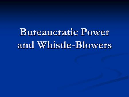 Bureaucratic Power and Whistle-Blowers. Elite Theory of Power Elite Theory Elite Theory the difference between the appearance and the reality of power.