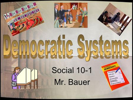 Social 10-1 Mr. Bauer The following are prerequisites of democracy: 1.The people must have the ability and power to remove and replace their leaders.